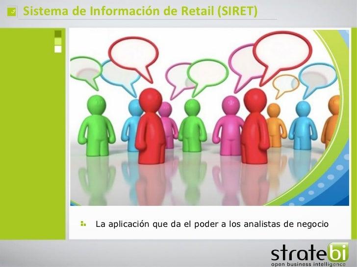 ç   Sistema de Información de Retail (SIRET)                La aplicación que da el poder a los analistas de negocio
