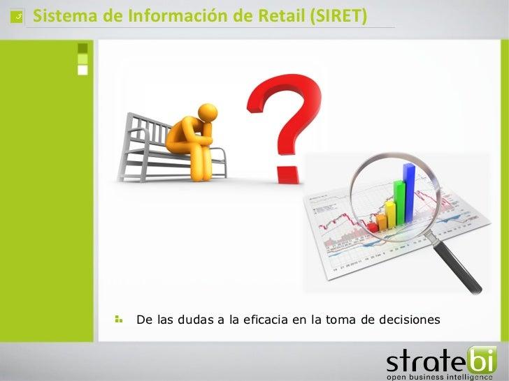 ç   Sistema de Información de Retail (SIRET)                De las dudas a la eficacia en la toma de decisiones
