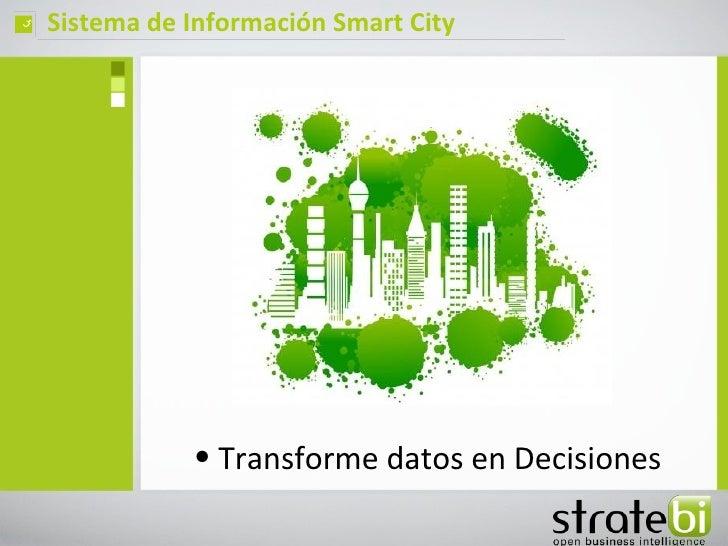 ç   Sistema de Información Smart City               • Transforme datos en Decisiones