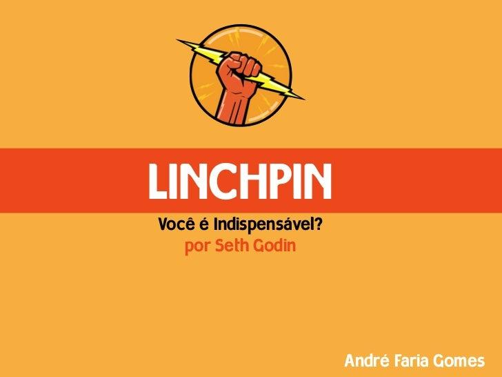 LINCHPINVocê é Indispensável?   por Seth Godin                        André Faria Gomes
