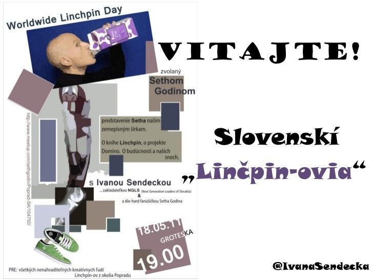 "Vitajte!  Slovenskí""Linčpin-ovia""      @IvanaSendecka"