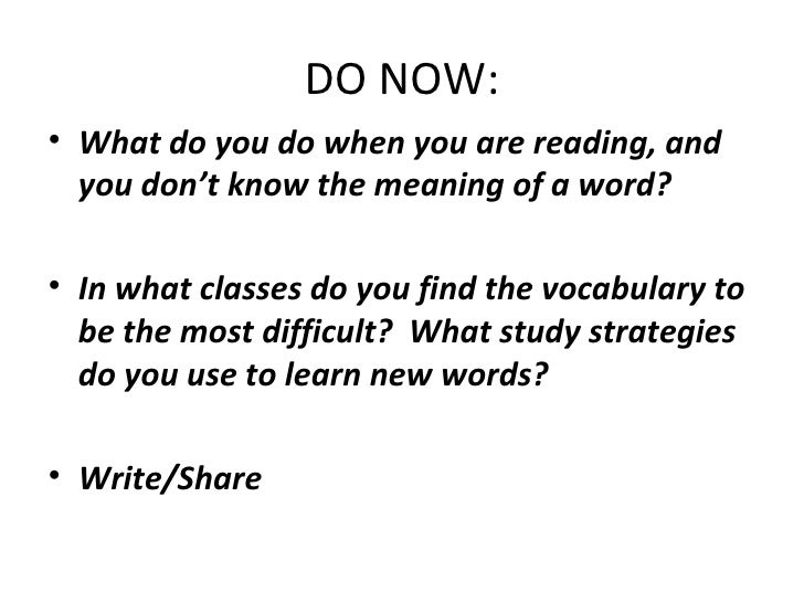 DO NOW: <ul><li>What do you do when you are reading, and you don't know the meaning of a word? </li></ul><ul><li>In what c...