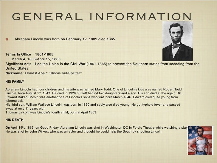 general information       Abraham Lincoln was born on February 12, 1809 died 1865    Terms In Office   1861-1865   March 4,...