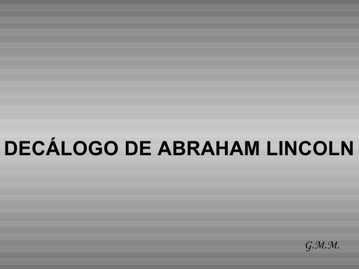 DECÁLOGO DE ABRAHAM LINCOLN   G.M.M.