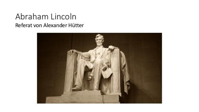 Abraham Lincoln Referat von Alexander Hütter