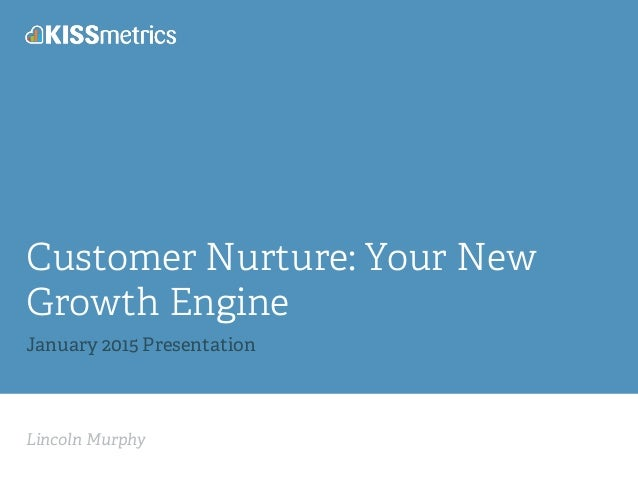 Lincoln Murphy Customer Nurture: Your New Growth Engine January 2015 Presentation
