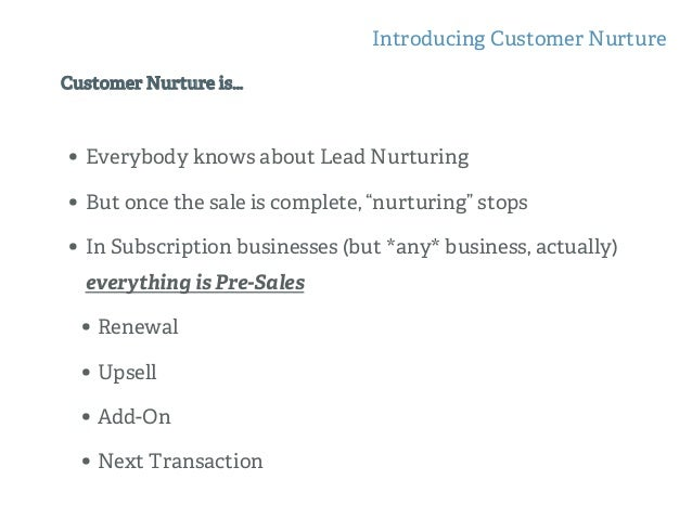 Customer Nurture is Also Known As… Introducing Customer Nurture •  Customer Marketing •  Lifecycle Messaging •  Marketing ...