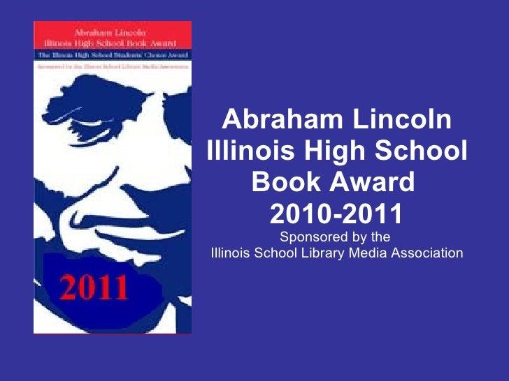 Abraham Lincoln Illinois High School Book Award  2010-2011 Sponsored by the  Illinois School Library Media Association