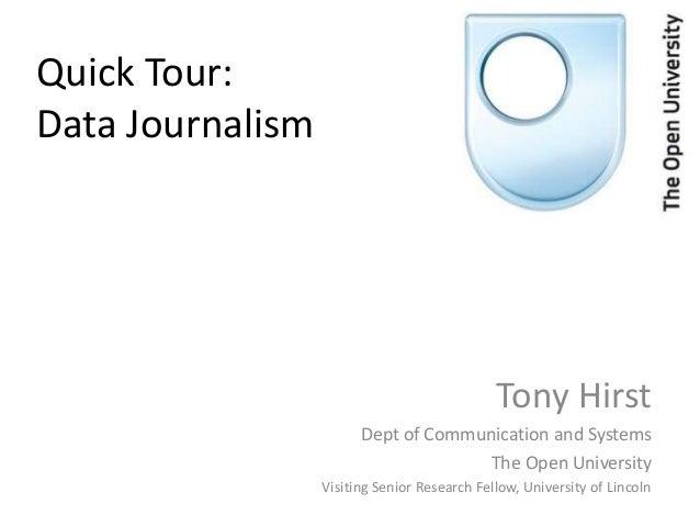 Quick Tour:Data Journalism                                              Tony Hirst                        Dept of Communic...