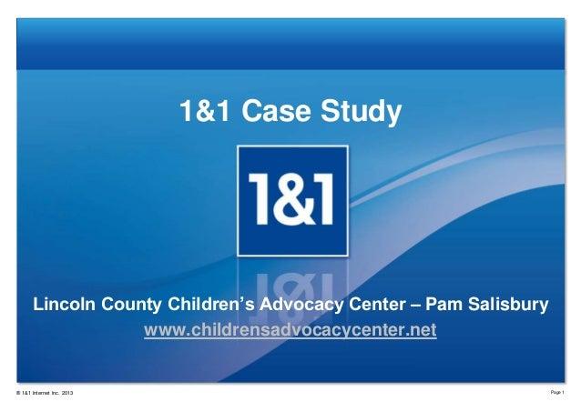 1&1 Case Study  Lincoln County Children's Advocacy Center – Pam Salisbury www.childrensadvocacycenter.net  ® 1&1 Internet ...