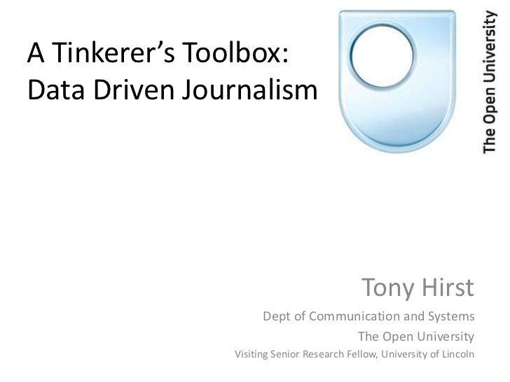 A Tinkerer's Toolbox:Data Driven Journalism                                           Tony Hirst                     Dept ...