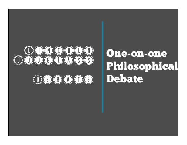 Lincoln Douglass Debate  One-on-one Philosophical Debate