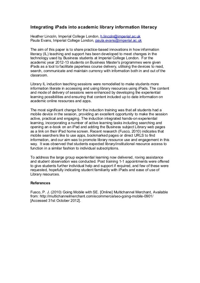 Integrating iPads into academic library information literacyHeather Lincoln, Imperial College London, h.lincoln@imperial.a...