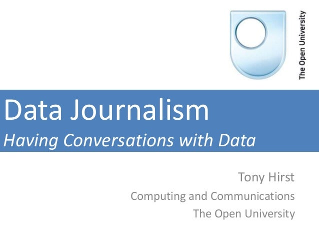 Data Journalism Having Conversations with Data Tony Hirst Computing and Communications The Open University