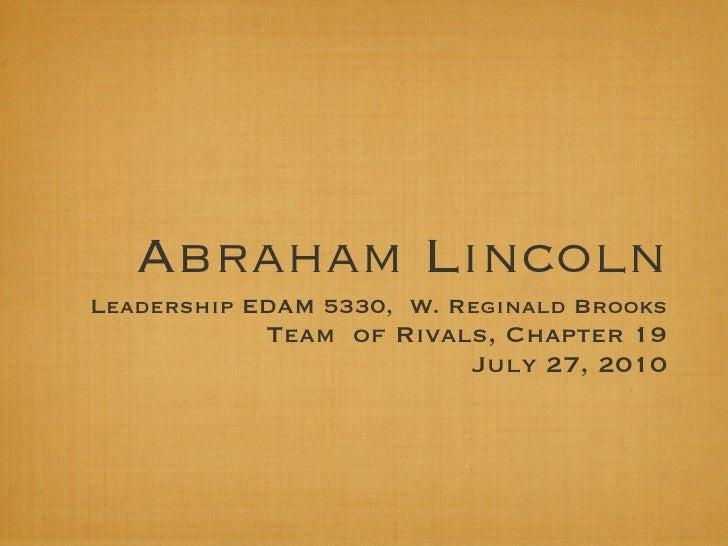 Abraham Lincoln Leadership EDAM 5330, W. Reginald Brooks             Team of Rivals, Chapter 19                          J...