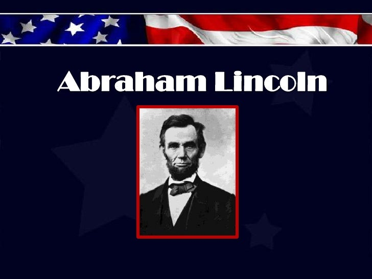  Abraham Lincoln was born on February 12, 1809. Lincoln was the son of Thomas Lincoln and Nancy Hanks Lincoln.  He live...