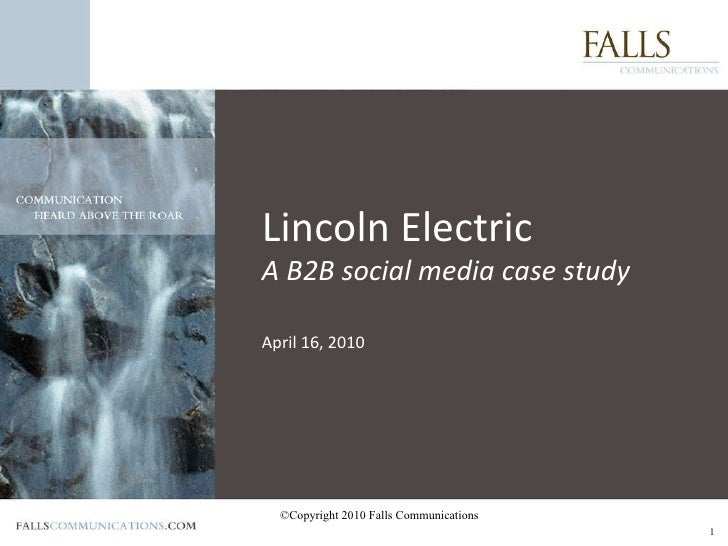 ©Copyright 2010 Falls Communications Lincoln Electric A B2B social media case study April 16, 2010