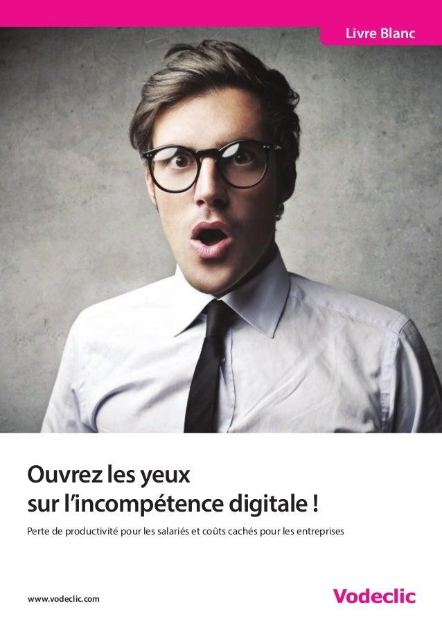 www.vodeclic.com  Livre Blanc  Ouvrez les yeux  sur l'incompétence digitale !  Perte de productivité pour les salariés et ...