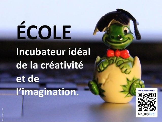 ÉCOLE  Yvon Fortin CC-BY  Incubateur idéal de la créativité et de l'imagination.