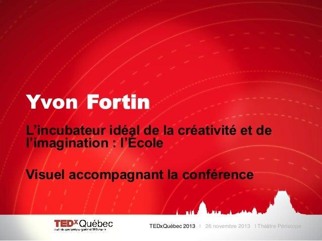 Yvon Fortin L'incubateur idéal de la créativité et de l'imagination : l'École Visuel accompagnant la conférence  TEDxQuébe...