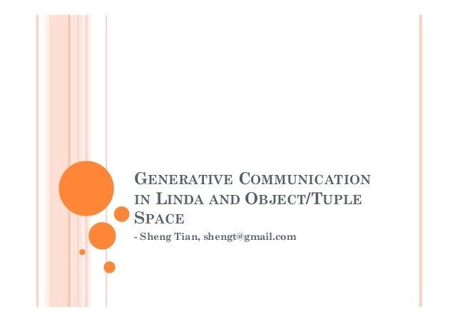 GENERATIVE COMMUNICATION IN LINDA AND OBJECT/TUPLE SPACE - Sheng Tian, shengt@gmail.com