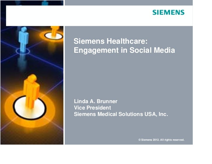 Siemens Healthcare:Engagement in Social MediaLinda A. BrunnerVice PresidentSiemens Medical Solutions USA, Inc.            ...