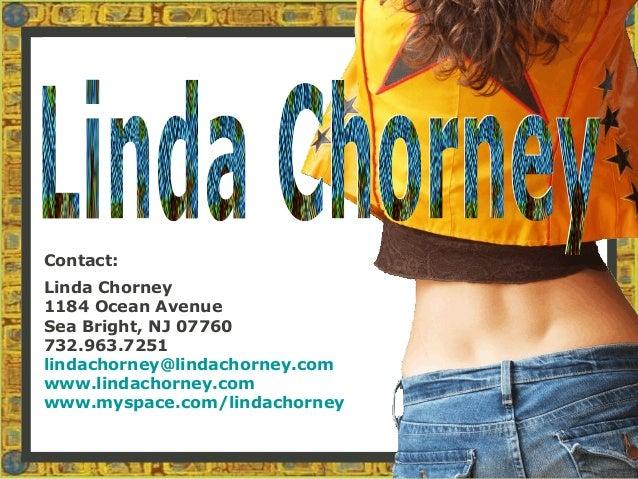 Contact:Linda Chorney1184 Ocean AvenueSea Bright, NJ 07760732.963.7251lindachorney@lindachorney.comwww.lindachorney.comwww...