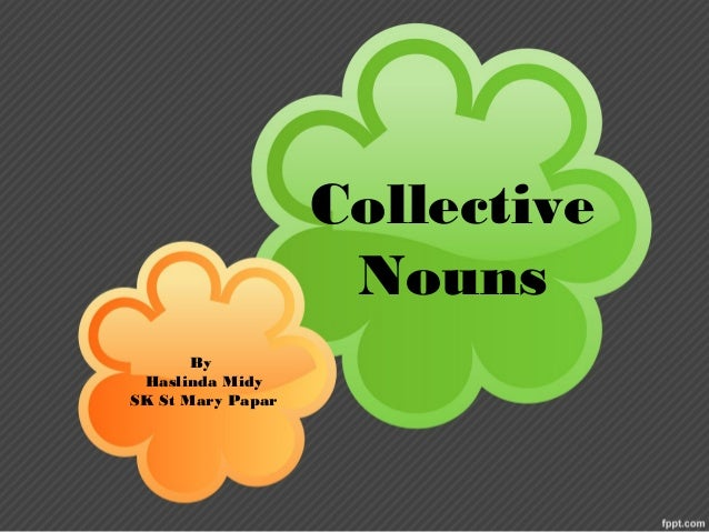 Collective Nouns By Haslinda Midy SK St Mary Papar