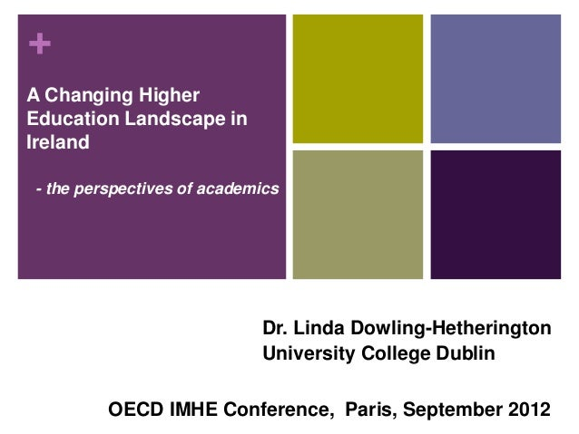 +A Changing HigherEducation Landscape inIreland    - the perspectives of academics                                Dr. Lind...