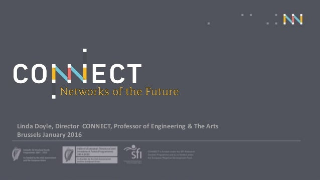 Linda Doyle, CONNECT Director, Professor of Engineering and The Arts Linda Doyle, Director CONNECT, Professor of Engineeri...