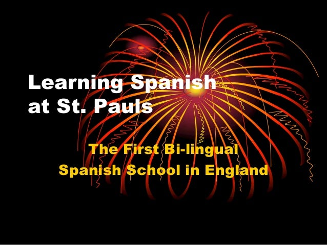 Learning Spanishat St. Pauls     The First Bi-lingual  Spanish School in England