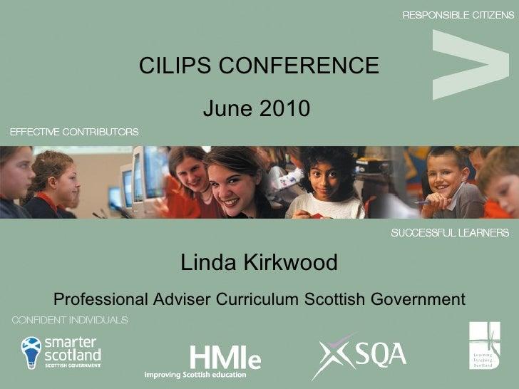 Linda Kirkwood <ul><li>June 2010 </li></ul>CILIPS CONFERENCE Professional Adviser Curriculum Scottish Government