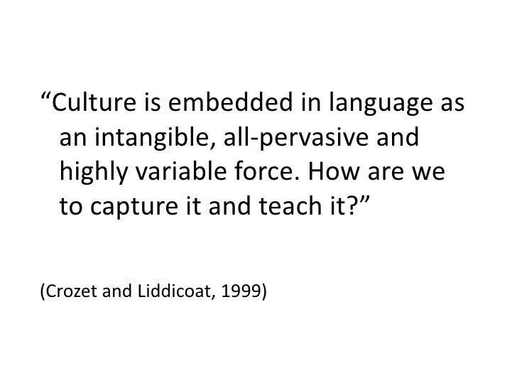 """""""Culture is embedded in language as an intangible, all-pervasive and highly variable force. How are we to capture it and t..."""