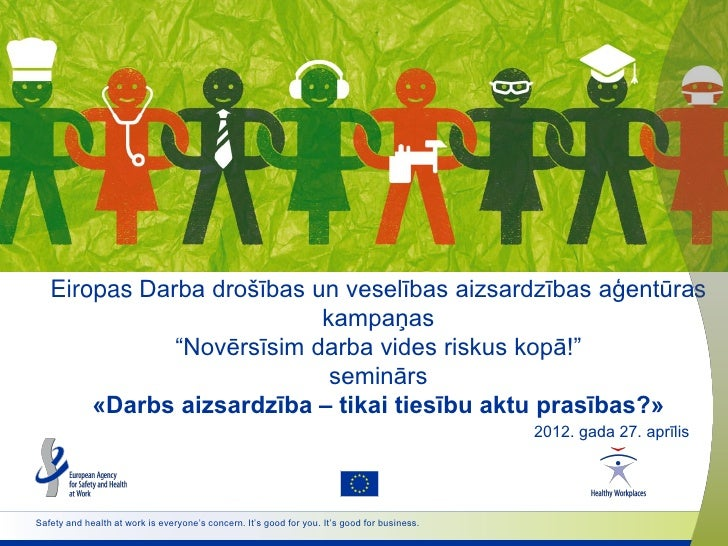 """Eiropas Darba drošības un veselības aizsardzības aģentūras                           kampaņas              """"Novērsīsim dar..."""