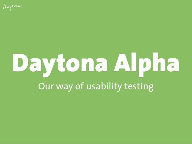 Daytona Alpha Our way of usability testing