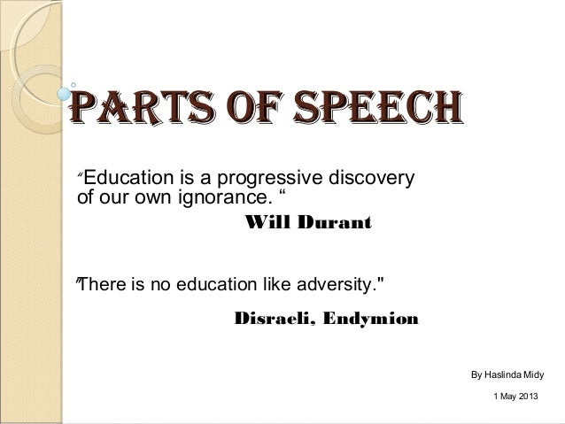 "PARTS OF SPEECHPARTS OF SPEECH""Education is a progressive discoveryof our own ignorance. ""Will Durant1 May 2013""There is n..."