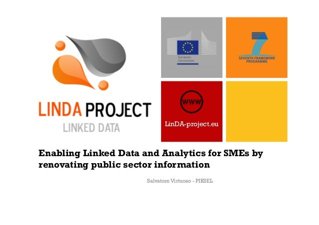 LinDA-project.eu  Enabling Linked Data and Analytics for SMEs by renovating public sector information Salvatore Virtuoso -...