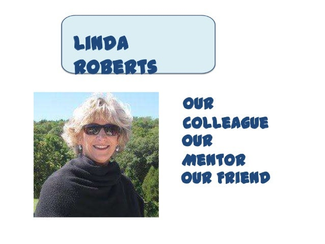 LindaRoberts          Our          Colleague          Our          Mentor          Our Friend