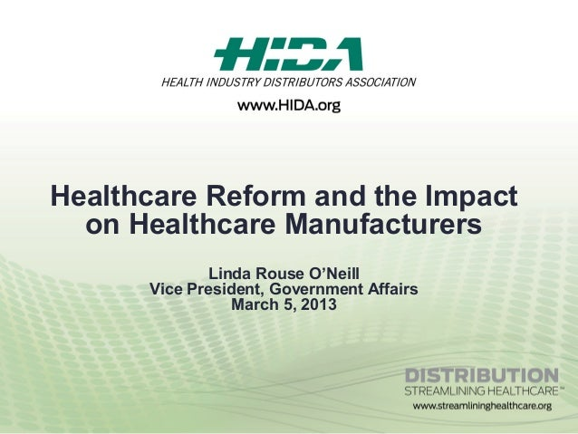 Healthcare Reform and the Impact  on Healthcare Manufacturers             Linda Rouse O'Neill      Vice President, Governm...
