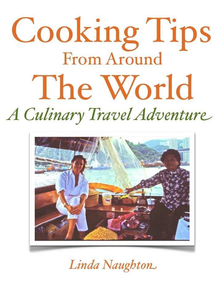 Cooking Tips        From Around       The World A Culinary Travel Adventure       !         Linda Naughton