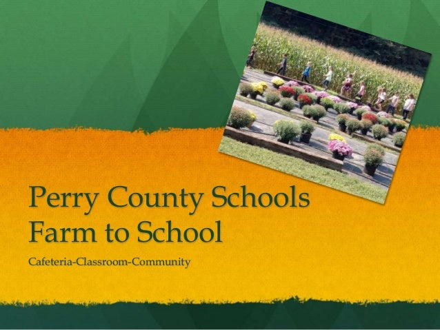 Perry County Schools Farm to School Cafeteria-Classroom-Community