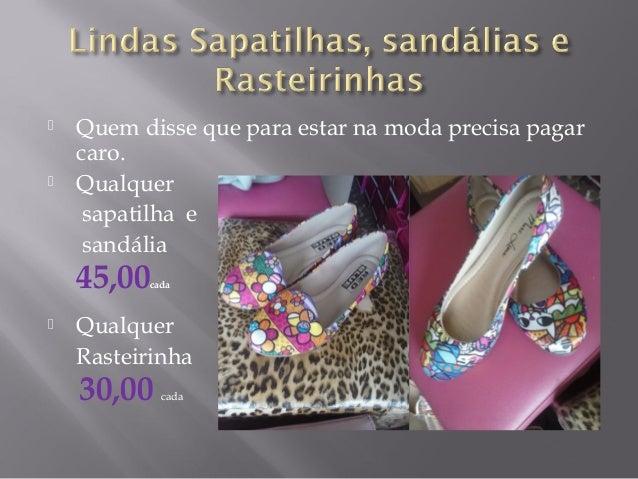    Quem disse que para estar na moda precisa pagar caro. Qualquer sapatilha e sandália  45,00  cada    Qualquer Rastei...