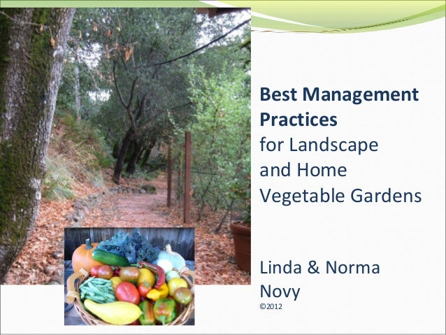 Best Management Practices for Landscape and Home Vegetable Gardens Linda & Norma Novy ©2012 Linda & Norma Novy