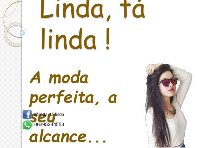 Linda, tá linda ! A moda perfeita, a seu alcance... @linda, tá linda 06295244553