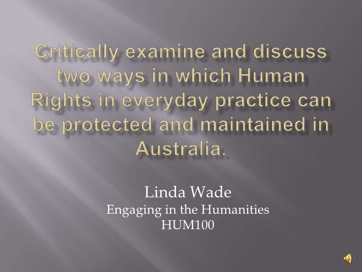 Critically examine and discuss two ways in which Human Rights in everyday practice can be protected and maintained in Aust...