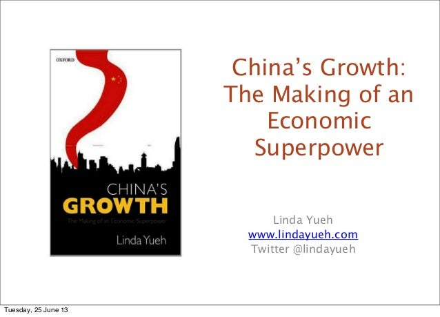 China's Growth:The Making of anEconomicSuperpowerLinda Yuehwww.lindayueh.comTwitter @lindayuehTuesday, 25 June 13