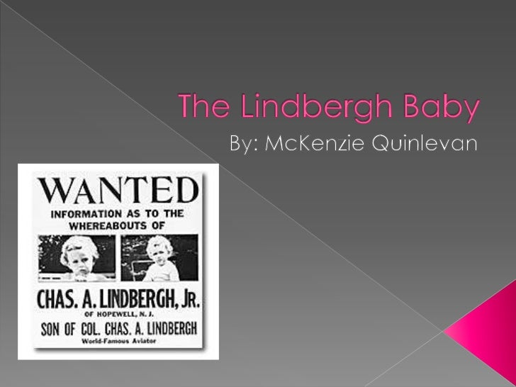 The Lindbergh Baby<br />By: McKenzie Quinlevan<br />