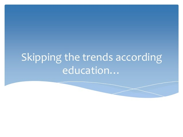 Skipping the trends according education…