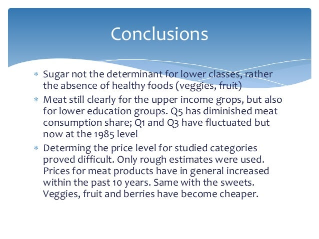  Sugar not the determinant for lower classes, rather the absence of healthy foods (veggies, fruit)  Meat still clearly f...