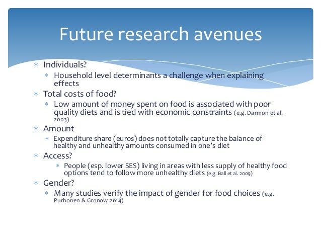  Individuals?  Household level determinants a challenge when explaining effects  Total costs of food?  Low amount of m...